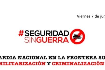 El colectivo #SeguridadSinGuerra condena la criminalización contra migrantes y defensores de derechoshumanos
